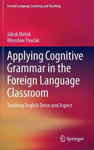 Applying Cognitive Grammar in the Foreign Language Classroom: Teaching English Tense and Aspect - Second Language Learning and Teaching (Hardback)