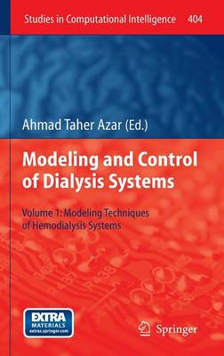 Modelling and Control of Dialysis Systems: Volume 1: Modeling Techniques of Hemodialysis Systems - Studies in Computational Intelligence 404 (Hardback)