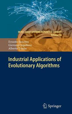 Industrial Applications of Evolutionary Algorithms - Intelligent Systems Reference Library 34 (Hardback)
