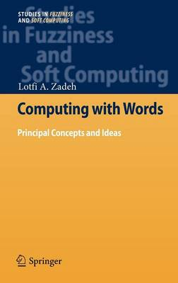 Computing with Words: Principal Concepts and Ideas - Studies in Fuzziness and Soft Computing 277 (Hardback)