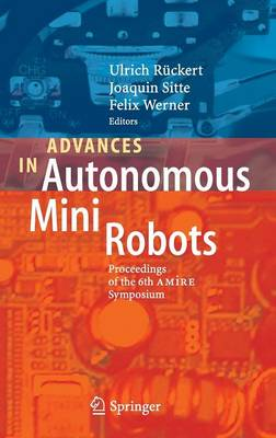 Advances in Autonomous Mini Robots: Proceedings of the 6-th AMiRE Symposium (Hardback)