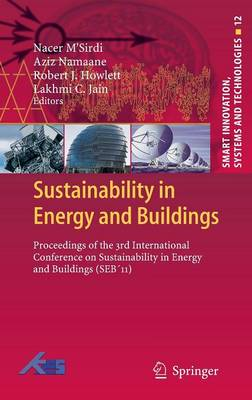 Sustainability in Energy and Buildings: Proceedings of the 3rd International Conference on Sustainability in Energy and Buildings (SEB'11) - Smart Innovation, Systems and Technologies 12 (Hardback)