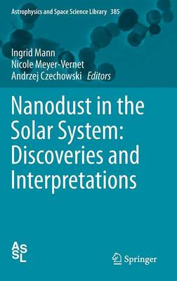 Nanodust in the Solar System: Discoveries and Interpretations - Astrophysics and Space Science Library 385 (Hardback)