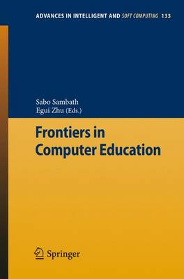 Frontiers in Computer Education - Advances in Intelligent and Soft Computing 133 (Paperback)