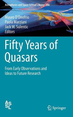 Fifty Years of Quasars: From Early Observations and Ideas to Future Research - Astrophysics and Space Science Library 386 (Hardback)
