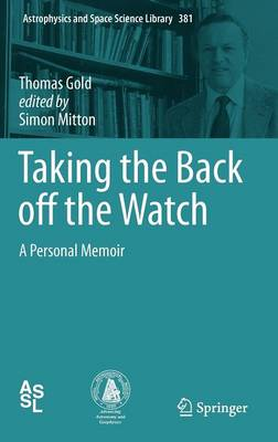 Taking the Back off the Watch: A Personal Memoir - Astrophysics and Space Science Library 381 (Hardback)