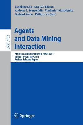 Agents and Data Mining Interaction: 7th International Workshop, ADMI 2011, Taipei, Taiwan, May 2-6, 2011, Revised Selected Papers - Lecture Notes in Computer Science 7103 (Paperback)