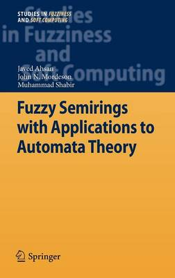 Fuzzy Semirings with Applications to Automata Theory - Studies in Fuzziness and Soft Computing 278 (Hardback)