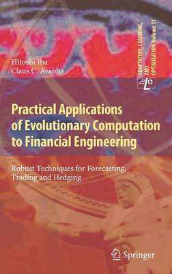 Practical Applications of Evolutionary Computation to Financial Engineering: Robust Techniques for Forecasting, Trading and Hedging - Adaptation, Learning, and Optimization 11 (Hardback)