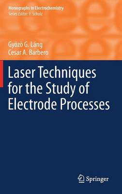 Laser Techniques for the Study of Electrode Processes - Monographs in Electrochemistry (Hardback)
