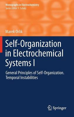 Self-Organization in Electrochemical Systems I: General Principles of Self-organization. Temporal Instabilities - Monographs in Electrochemistry (Hardback)