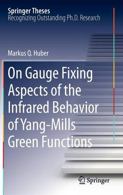 On Gauge Fixing Aspects of the Infrared Behavior of Yang-Mills Green Functions - Springer Theses (Hardback)