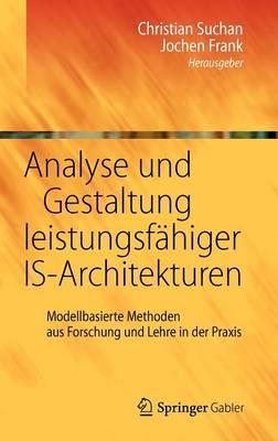 Analyse Und Gestaltung Leistungsf higer Is-Architekturen: Modellbasierte Methoden Aus Forschung Und Lehre in Der Praxis (Hardback)