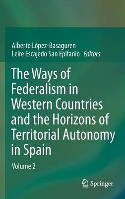 The Ways of Federalism in Western Countries and the Horizons of Territorial Autonomy in Spain: Volume 2 (Hardback)
