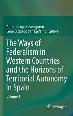The Ways of Federalism in Western Countries and the Horizons of Territorial Autonomy in Spain: Volume 1 (Hardback)