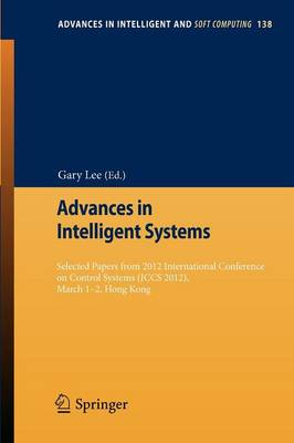 Advances in Intelligent Systems: Selected papers from 2012 International Conference on Control Systems (ICCS 2012), March 1-2, Hong Kong - Advances in Intelligent and Soft Computing 138 (Paperback)