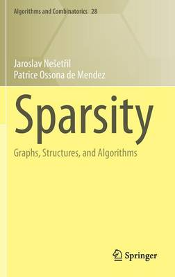 Sparsity: Graphs, Structures, and Algorithms - Algorithms and Combinatorics 28 (Hardback)