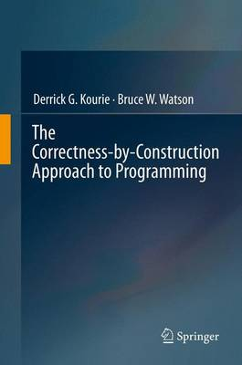 The Correctness-by-Construction Approach to Programming (Hardback)