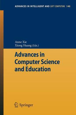 Advances in Computer Science and Education - Advances in Intelligent and Soft Computing 140 (Paperback)