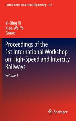 Proceedings of the 1st International Workshop on High-Speed and Intercity Railways: Volume 1 - Lecture Notes in Electrical Engineering 147 (Hardback)