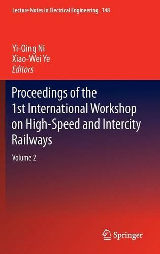 Proceedings of the 1st International Workshop on High-Speed and Intercity Railways: Volume 2 - Lecture Notes in Electrical Engineering 148 (Hardback)
