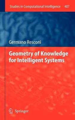 Geometry of Knowledge for Intelligent Systems - Studies in Computational Intelligence 407 (Hardback)