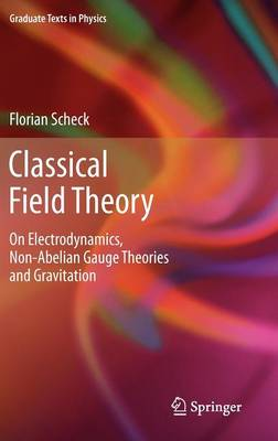 Classical Field Theory: On Electrodynamics, Non-Abelian Gauge Theories and Gravitation - Graduate Texts in Physics (Hardback)