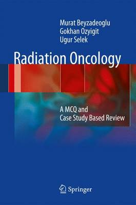 Radiation Oncology: A MCQ and Case Study-Based Review (Hardback)