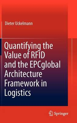 Quantifying the Value of RFID and the EPCglobal Architecture Framework in Logistics (Hardback)