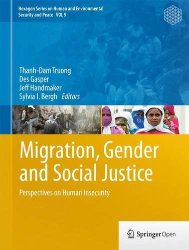 Migration, Gender and Social Justice: Perspectives on Human Insecurity - Hexagon Series on Human and Environmental Security and Peace 9 (Hardback)