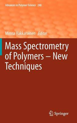Mass Spectrometry of Polymers - New Techniques - Advances in Polymer Science 248 (Hardback)