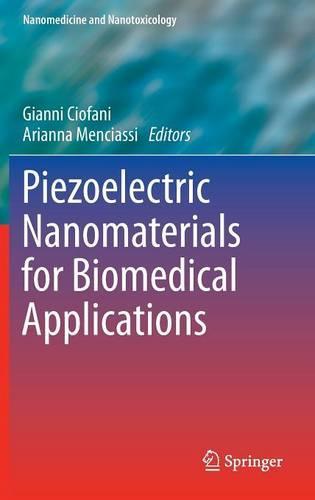 Piezoelectric Nanomaterials for Biomedical Applications - Nanomedicine and Nanotoxicology (Hardback)