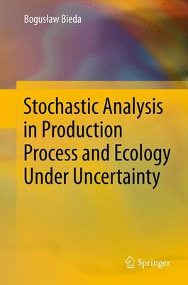 Stochastic Analysis in Production Process and Ecology Under Uncertainty (Hardback)