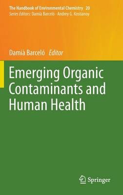 Emerging Organic Contaminants and Human Health - The Handbook of Environmental Chemistry 20 (Hardback)