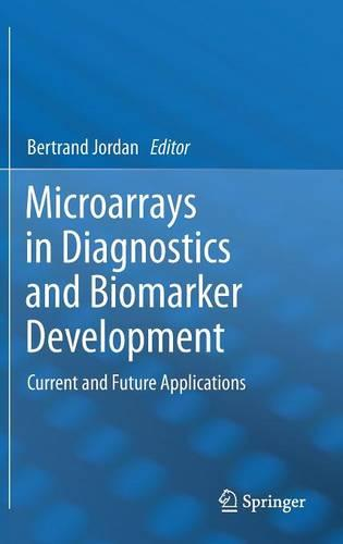 Microarrays in Diagnostics and Biomarker Development: Current and Future Applications (Hardback)