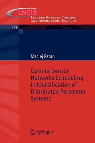 Optimal Sensor Networks Scheduling in Identification of Distributed Parameter Systems - Lecture Notes in Control and Information Sciences 425 (Paperback)