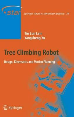 Tree Climbing Robot: Design, Kinematics and Motion Planning - Springer Tracts in Advanced Robotics 78 (Hardback)