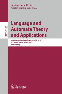 Language and Automata Theory and Applications: 6th International Conference, LATA 2012, A Coruna, Spain, March 5-9, 2012, Proceedings - Lecture Notes in Computer Science 7183 (Paperback)