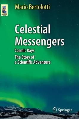 Celestial Messengers: Cosmic Rays: The Story of a Scientific Adventure - Astronomers' Universe (Paperback)