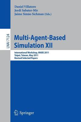 Multi-Agent-Based Simulation XII: International Workshop, MABS 2011, Taipei, Taiwan, May 2-6, 2011, Revised Selected Papers - Lecture Notes in Computer Science 7124 (Paperback)