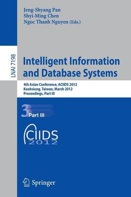Intelligent Information and Database Systems: 4th Asian Conference, ACIIDS 2012, Kaohsiung, Taiwan, March 19-21, 2012, Proceedings, Part III - Lecture Notes in Computer Science 7198 (Paperback)