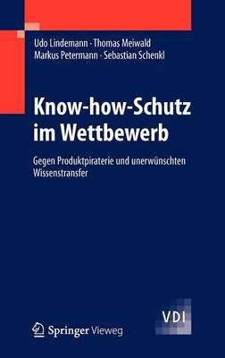 Know-How-Schutz Im Wettbewerb: Gegen Produktpiraterie Und Unerw nschten Wissenstransfer - VDI-Buch (Hardback)