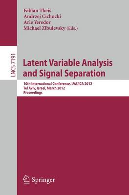 Latent Variable Analysis and Signal Separation: 10th International Conference, LVA/ICA 2012, Tel Aviv, Israel, March 12-15, 2012, Proceedings - Theoretical Computer Science and General Issues 7191 (Paperback)