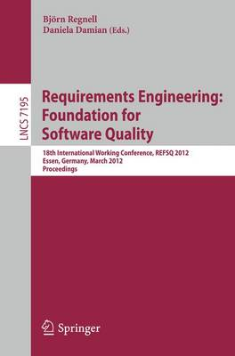Requirements Engineering: Foundation for Software Quality: 18th International Working Conference, REFSQ 2012, Essen, Germany, March 2012, Proceedings - Lecture Notes in Computer Science 7195 (Paperback)