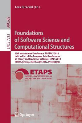 Foundations of Software Science and Computational Structures: 15th International Conference, FOSSACS 2012, Held as Part of the European Joint Conferences on Theory and Practice of Software, ETAPS 2012, Tallinn, Estonia, March 24 -- April 1, 2012, Proceedings - Theoretical Computer Science and General Issues 7213 (Paperback)