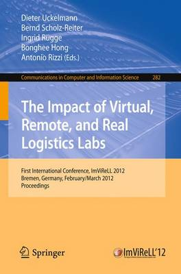The Impact of Virtual, Remote and Real Logistics Labs: First International Conference, ImViReLL 2012, Bremen, Germany, Februar 28-March 1, 2012. Proceedings - Communications in Computer and Information Science 282 (Paperback)
