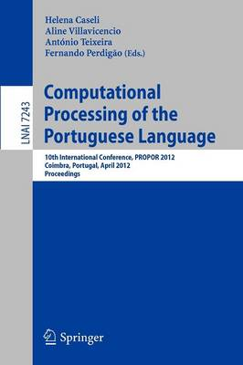 Computational Processing of the Portuguese Language: 10th International Conference, PROPOR 2012, Coimbra, Portugal, April 17-20, 2012, Proceedings - Lecture Notes in Artificial Intelligence 7243 (Paperback)