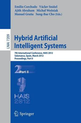 Hybrid Artificial Intelligent Systems: 7th International Conference, HAIS 2012, Salamanca, Spain, March 28-30th, 2012, Proceedings, Part II - Lecture Notes in Computer Science 7209 (Paperback)