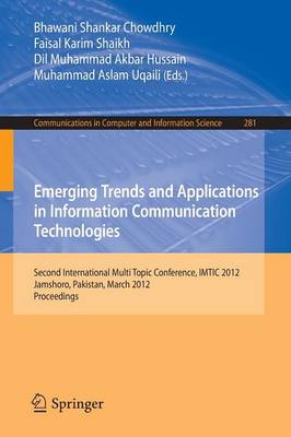 Emerging Trends and Applications in Information Communication Technologies: Second International Multi Topic Conference, IMTIC 2012, Jamshoro, Pakistan, March 28-30, 2012. Proceedings - Communications in Computer and Information Science 281 (Paperback)