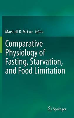 Comparative Physiology of Fasting, Starvation, and Food Limitation (Hardback)